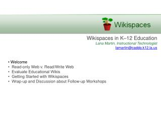 Wikispaces  in K–12 Education La na  Martin, Instructional Technologist lamartin@caddo.k12.la