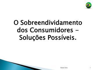 O Sobreendividamento dos Consumidores -  Soluções Possíveis.