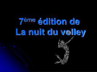 7 ème  édition de  La nuit du volley
