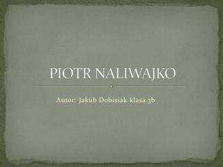 PIOTR NALIWAJKO