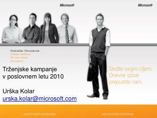 Trženjske kampanje  v poslovnem letu 2010  Urška Kolar urska.kolar@microsoft