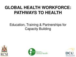 GLOBAL HEALTH WORKFORCE: PATHWAYS TO HEALTH