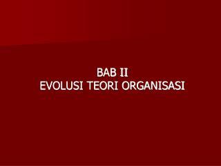 BAB II EVOLUSI TEORI ORGANISASI