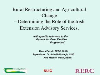 Maura Farrell: RERC, NUIG Supervisors: Dr. John McDonagh, NUIG Aine Macken Walsh, RERC
