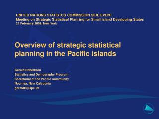 Overview of strategic statistical planning in the Pacific islands Gerald Haberkorn