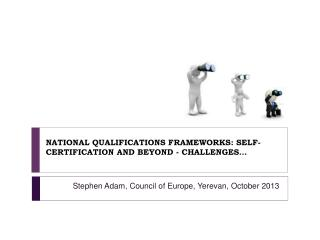NATIONAL QUALIFICATIONS FRAMEWORKS: SELF-CERTIFICATION AND BEYOND - CHALLENGES�