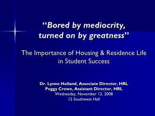 Dr. Lynne Holland, Associate Director, HRL Peggy Crowe, Assistant Director, HRL