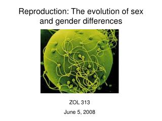 Reproduction: The evolution of sex          and gender differences