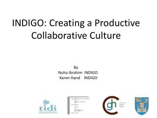 INDIGO: Creating a Productive Collaborative Culture By     Nuha Ibrahim  INDIGO