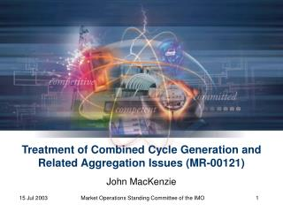 Treatment of Combined Cycle Generation and Related Aggregation Issues (MR-00121)