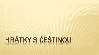 Hrátky s češtinou