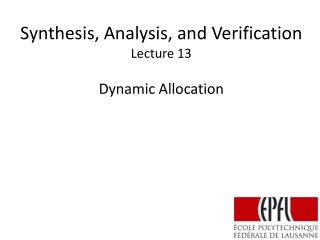 Synthesis, Analysis, and Verification Lecture  13