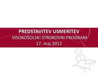 PREDSTAVITEV USMERITEV  VISOKOŠOLSKI STROKOVNI PROGRAM 17. maj 2012