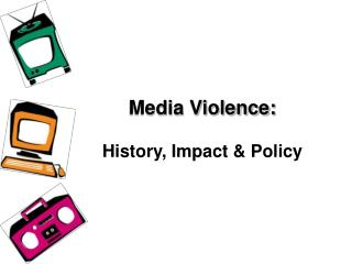 Media Violence: History, Impact & Policy