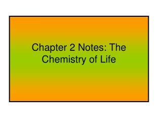 Chapter 2 Notes: The Chemistry of Life