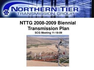 NTTG 2008-2009 Biennial  Transmission Plan SCG Meeting 11-18-09