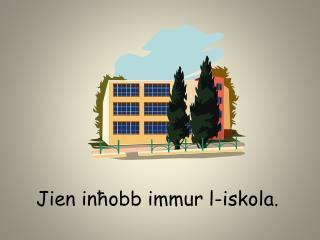 Jien inħobb immur l-iskola.