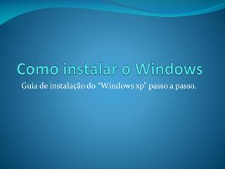 Como instalar o Windows