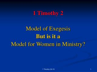 1 Timothy 2 Model of Exegesis But is it a  Model for Women in Ministry?