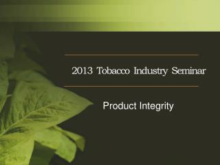 2013  Tobacco  Industry  Seminar Product  Integrity