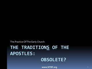tHE  tradition s  of the  apostLes :            obsolete?