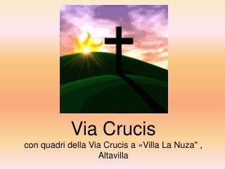 Via Crucis con quadri della Via Crucis a «Villa La Nuza