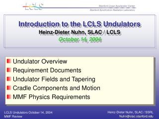 Introduction to the LCLS Undulators Heinz-Dieter Nuhn, SLAC / LCLS October 14, 2004