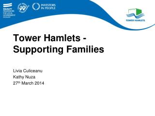 Tower Hamlets - Supporting Families  Livia Culiceanu Kathy Nuza 27 th  March 2014