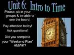 Please, sit in your groups  be able to see the board.  Pay attention today Ask questions  Did you complete your  Weekend