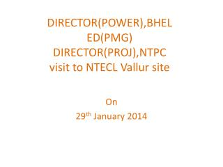 DIRECTOR(POWER),BHEL ED(PMG) DIRECTOR(PROJ),NTPC visit to NTECL Vallur site