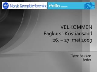 VELKOMMEN Fagkurs i Kristiansand 26. – 27. mai 2009