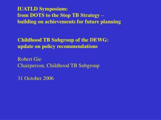 Childhood TB Subgroup of the DEWG:  update on policy recommendations Robert Gie