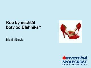 Kdo by nechtěl  boty od Blahnika?