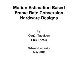 Motion Estimation Based Frame Rate Conversion Hardware Design s
