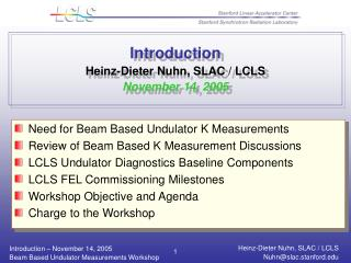 Introduction Heinz-Dieter Nuhn, SLAC / LCLS November 14, 2005