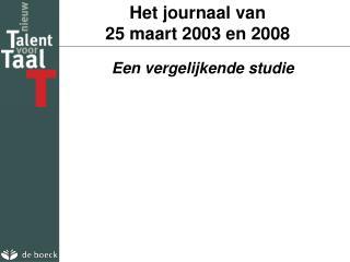 Het journaal van  25 maart 2003 en 2008