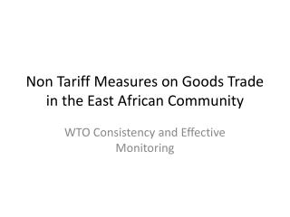 Non Tariff Measures on Goods Trade in the East African Community