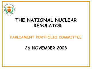 THE NATIONAL NUCLEAR REGULATOR PARLIAMENT PORTFOLIO COMMITTEE 26 NOVEMBER 2003