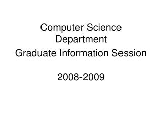 Computer Science Department Graduate Information Session 2008-2009