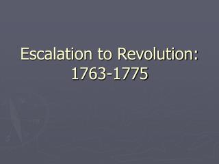 Escalation to Revolution: 1763-1775