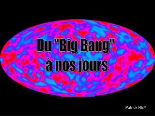 """Du """"Big Bang""""  à nos jours"""