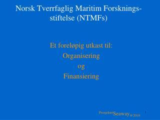 Norsk Tverrfaglig Maritim Forsknings-stiftelse (NTMFs)