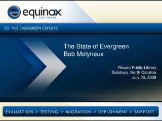 The State of Evergreen Bob Molyneux Rowan Public Library Salisbury, North Carolina July 30, 2009