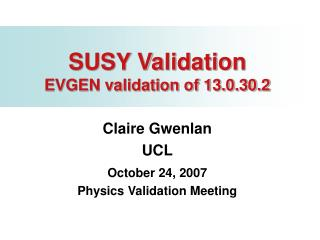 SUSY Validation EVGEN validation of 13.0.30.2