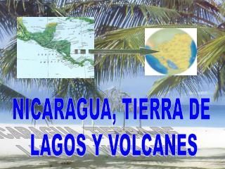 NICARAGUA, TIERRA DE  LAGOS Y VOLCANES