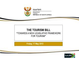"""THE TOURISM BILL """" TOWARDS A NEW LEGISLATIVE FRAMEWORK  FOR TOURISM """""""