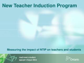 New Teacher Induction Program Measuring the impact of NTIP on teachers and students
