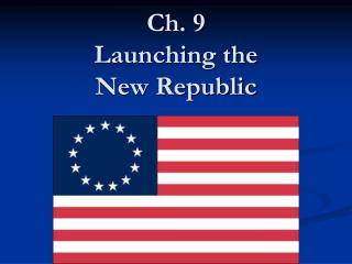 Ch. 9 Launching the  New Republic