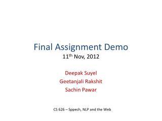Final Assignment Demo 11 th  Nov, 2012
