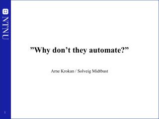 """Why don't they automate?"""